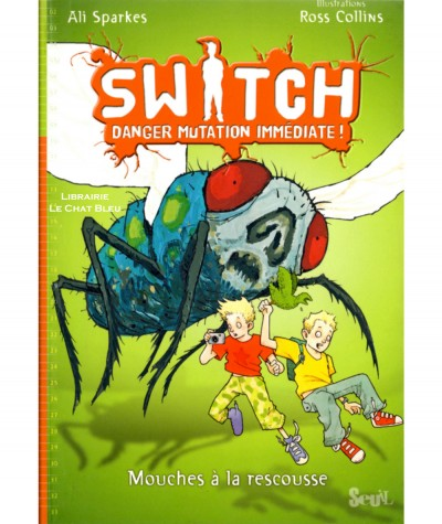 SWITCH danger mutation immédiate ! T2 : Mouches à la rescousse (Ali Sparkes) - Editions SEUIL