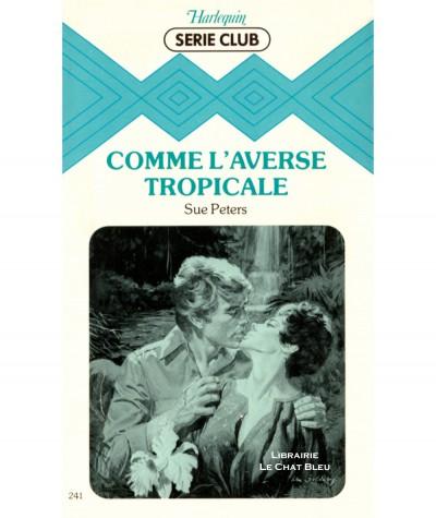Comme l'averse tropicale (Sue Peters) - Harlequin Série Club N° 241
