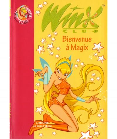 Winx Club T2 : Bienvenue à Magix (Sophie Marvaud) - Bibliothèque rose N° 1532 - Hachette