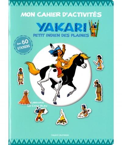 Mon cahier d'activités : Yakari, petit indien des plaines - Avec 60 stickers - Bayard Jeunesse