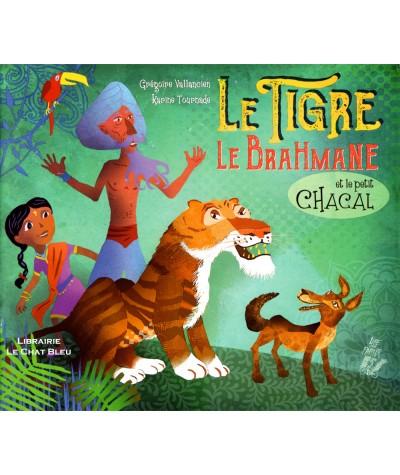Le Tigre de Brahmane et le petit chacal (Karine Tournade, Grégoire Vallancien) - Editions Lire C'est Partir