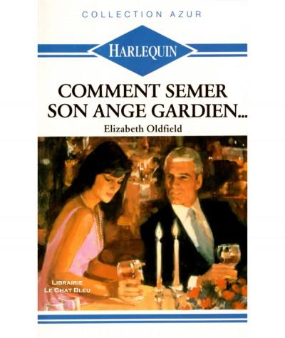 Comment semer son ange gardien... (Elizabeth Oldfield) - Harlequin Azur N° 913