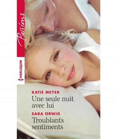 Une seule nuit avec lui (Katie Meyer) - Troublants sentiments (Sara Orwig) - Harlequin Passions N° 638