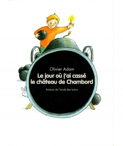 Le jour où j'ai cassé le château de Chambord (Olivier Adam) - Collection Animax - L'Ecole des loisirs