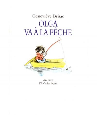 Olga va à la pêche (Geneviève Brisac) - Collection Animax - L'école des loisirs
