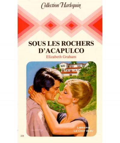 Sous les rochers d'Acapulco (Elizabeth Graham) - Collection Harlequin N° 228