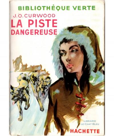 La piste dangereuse (James Oliver Curwood) - Bibliothèque verte - Hachette