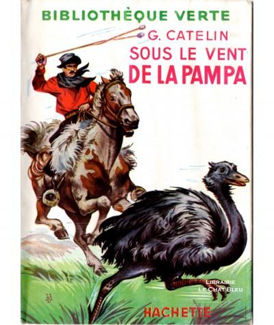 Sous le vent de la pampa (Georges Catelin) - Bibliothèque verte - Hachette
