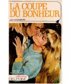 La coupe du bonheur (Iris Danbury) - Collection Delphine N° 302 - Les Éditions Mondiales