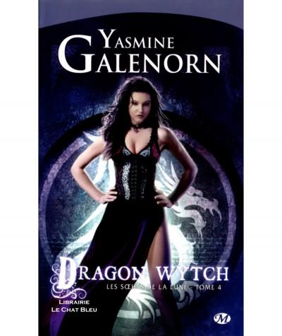 Les soeurs de la lune T4 : Dragon wytch (Yasmine Galenorn) - Collection Bit-Lit - Editions Milady