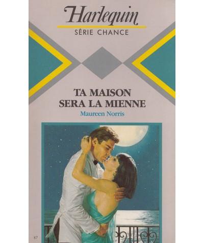 Ta maison sera la mienne (Maureen Norris) - Harlequin Série chance N° 87