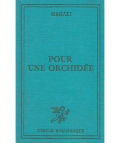 Pour une orchidée (Magali) - Le Cercle Romanesque - Librairie Tallandier