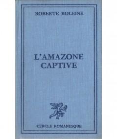L'amazone captive (Roberte Roleine) - Cercle romanesque - Tallandier
