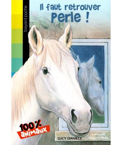 100 % Animaux : Il faut retrouver Perle ! (Lucy Daniels) - Bayard Poche N° 301