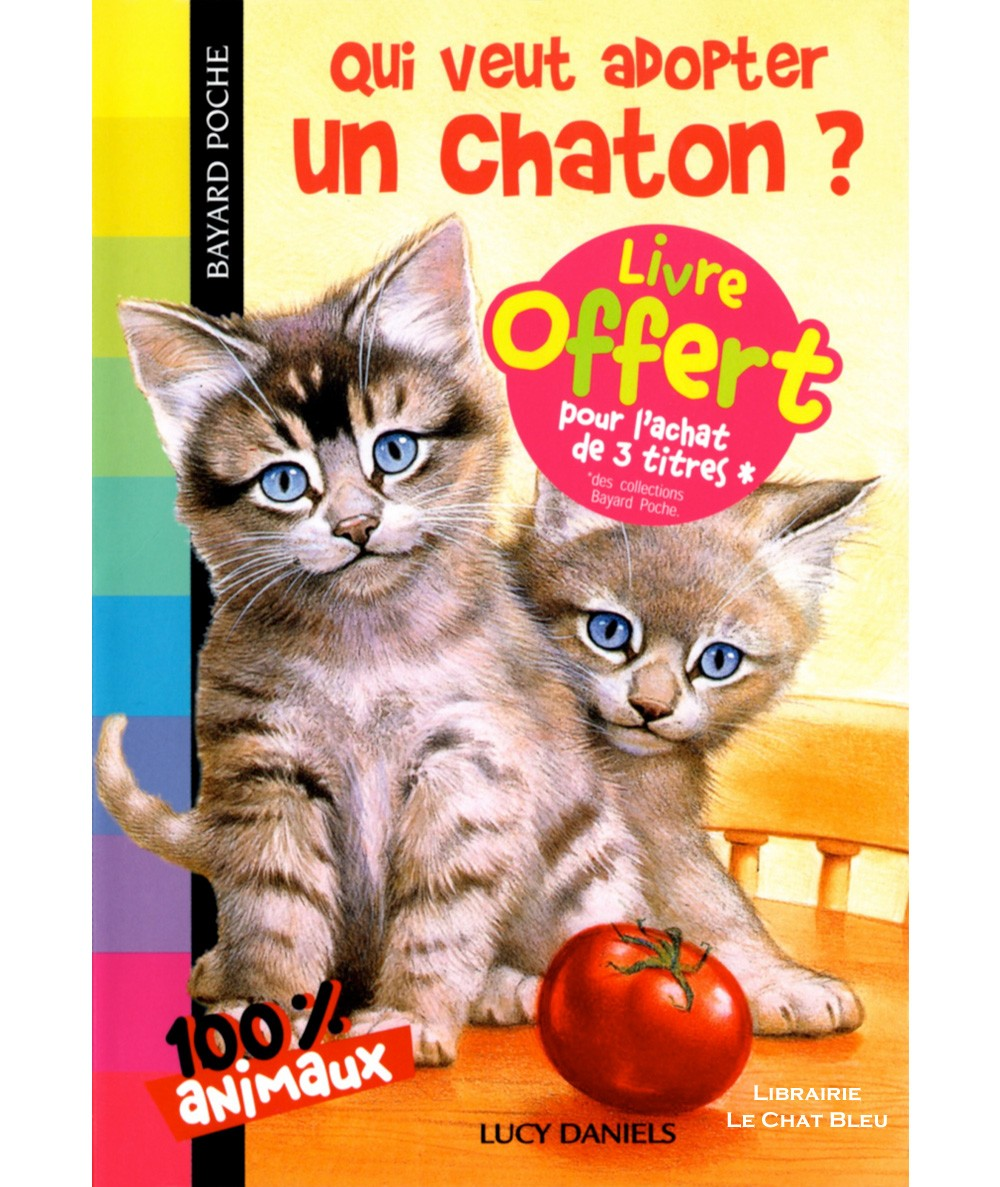 100 % Animaux : Qui veut adopter un chaton ? (Lucy Daniels) - Bayard poche N° 315