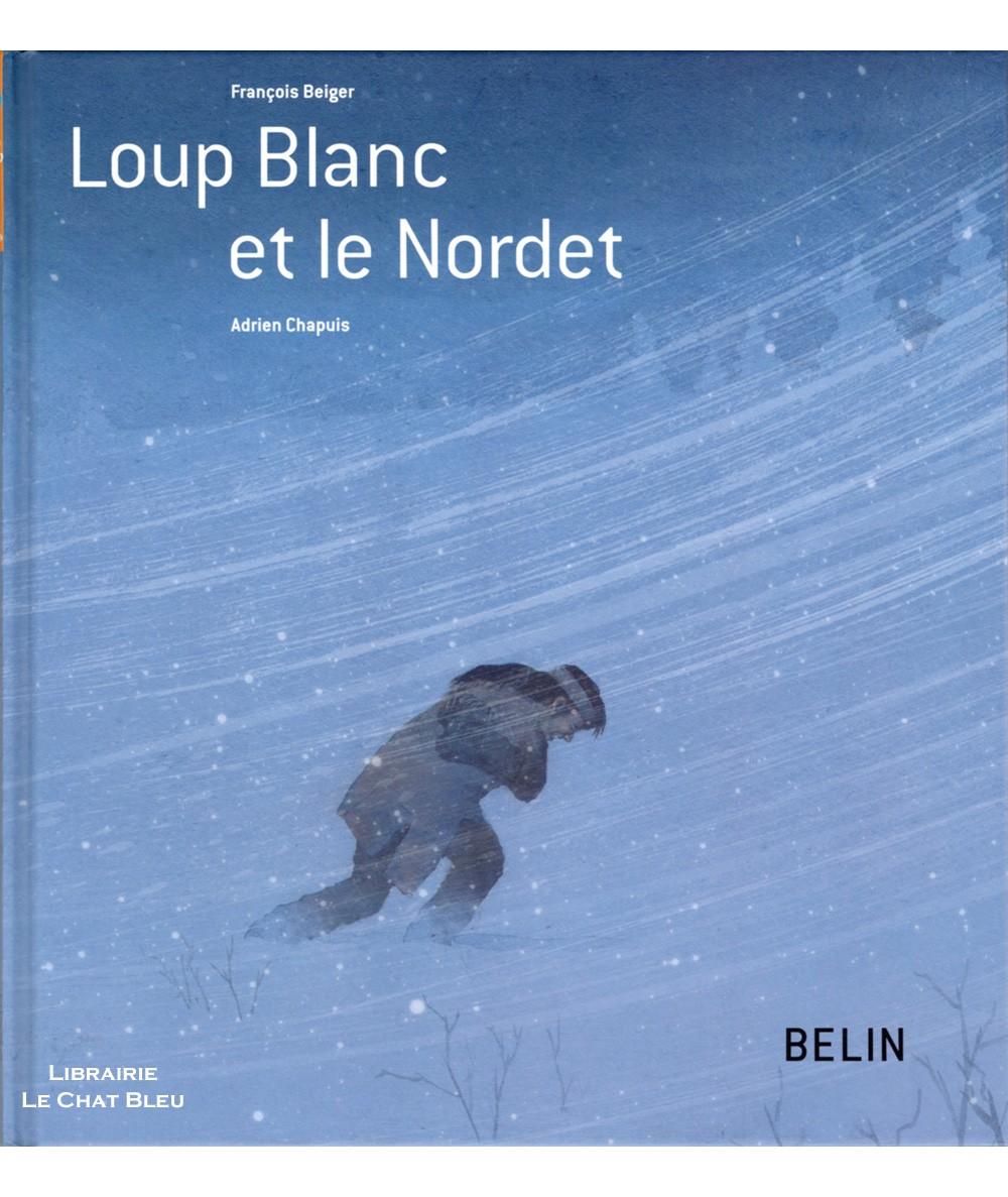 Loup Blanc et le Nordet (François Beiger, Adrien Chapuis) - Rêves de voyages - Editions Belin