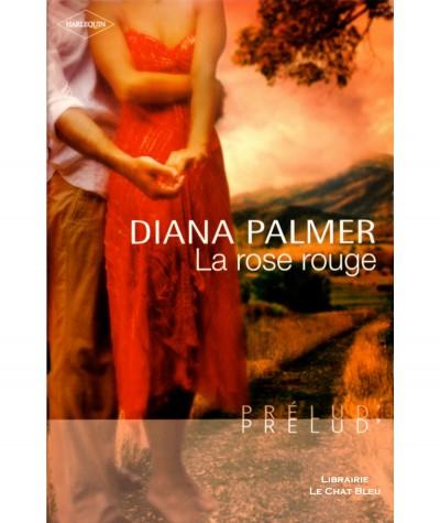 La rose rouge (Diana Palmer) - Harlequin Prélud N° 44