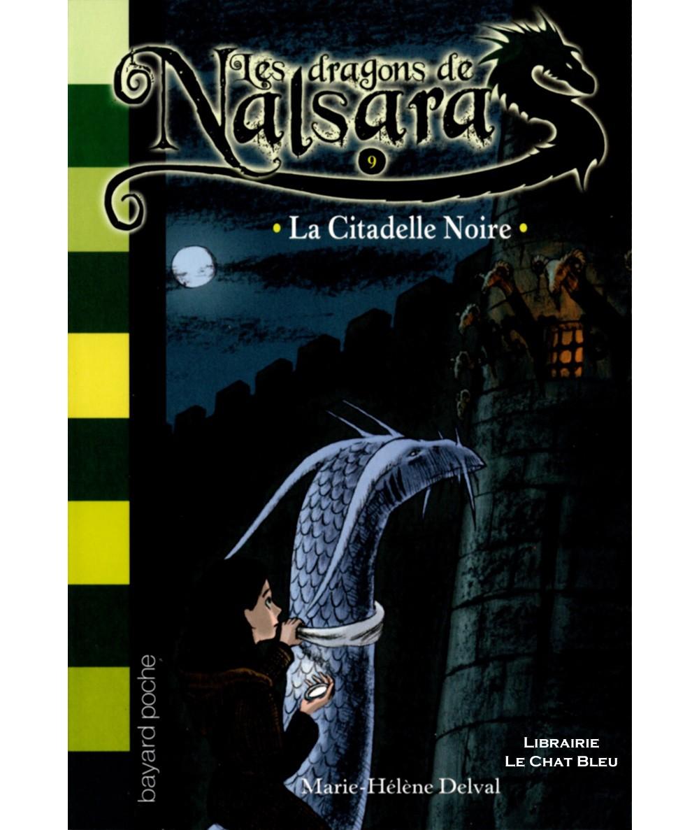 Les dragons de Nalsara T9 : La Citadelle Noire (Marie-Hélène Delval) - Bayard Jeunesse