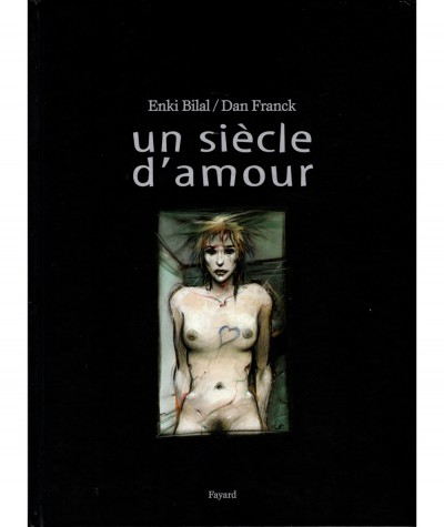 Un siècle d'amour (Enki Bilal, Dan Franck) - Editions Fayard