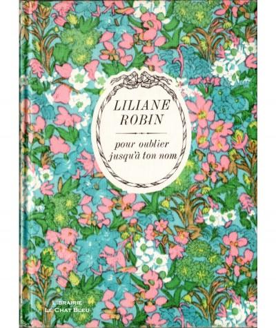Pour oublier jusqu'à ton nom (Liliane Robin) - Collection Arc-en-ciel - Editions Tallandier