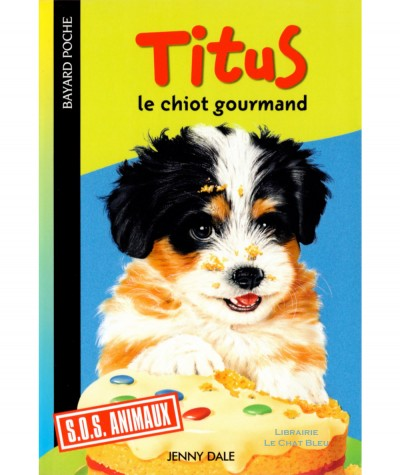 S.O.S. Animaux : Titus le chiot gourmand (Jenny Dale) - Bayard poche N° 606