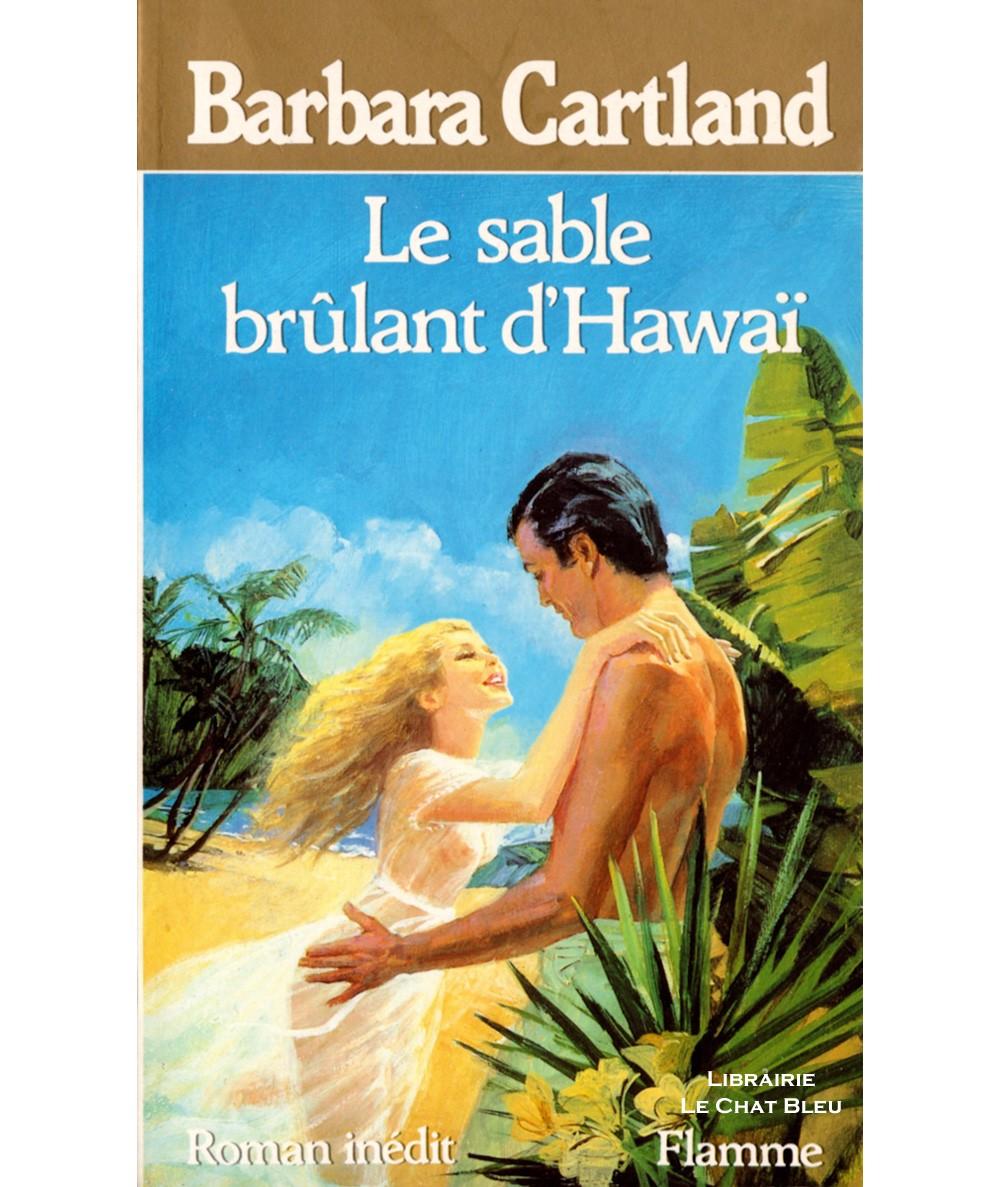 Le sable brûlant d'Hawaï (Barbara Cartland) - Editions Flamme