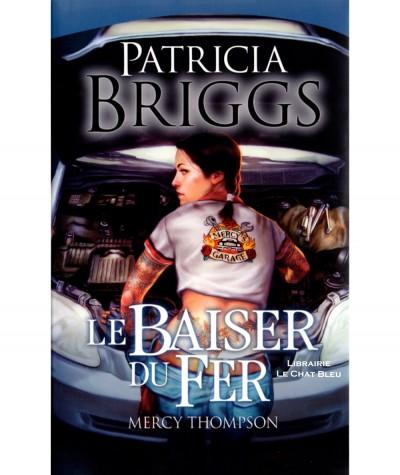 Mercy Thompson T3 : Le Baiser du Fer (Patricia Briggs) - Editions France Loisirs