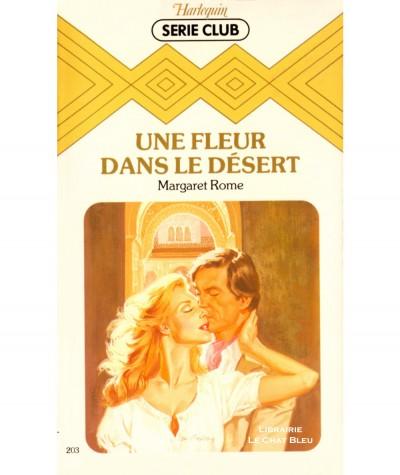 Une fleur dans le désert (Margaret Rome) - Harlequin Série Club N° 203