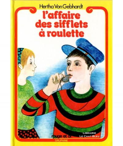 L'affaire des sifflets à roulette (Hertha Von Gebhardt) - Bibliothèque Rouge et Or Dauphine N° 4.317