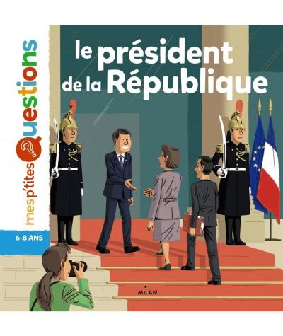 Mes p'tites questions : Le président de la République (Pascale Hédelin) - MILAN Jeunesse