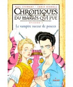 Chroniques du marais qui pue T5 : Le vampire suceur de pouces (Paul Stewart) - MILAN Jeunesse