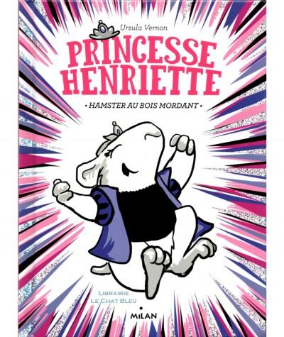 Princesse Henriette T1 : Hamster au bois mordant (Ursula Vernon) - MILAN Jeunesse
