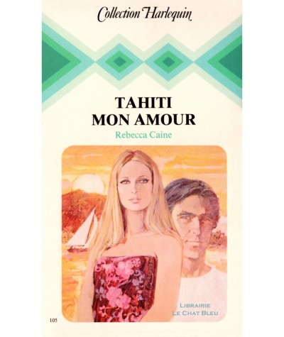 Tahiti mon amour (Rebecca Caine) - Collection Harlequin N° 105
