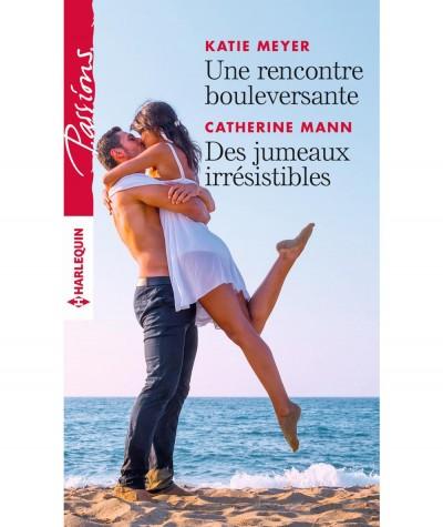 Une rencontre bouleversante (Katie Meyer) - Des jumeaux irrésistibles (Catherine Mann) - Harlequin Passions N° 643