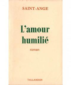 L'amour humilié (Saint-Ange) - Editions Tallandier