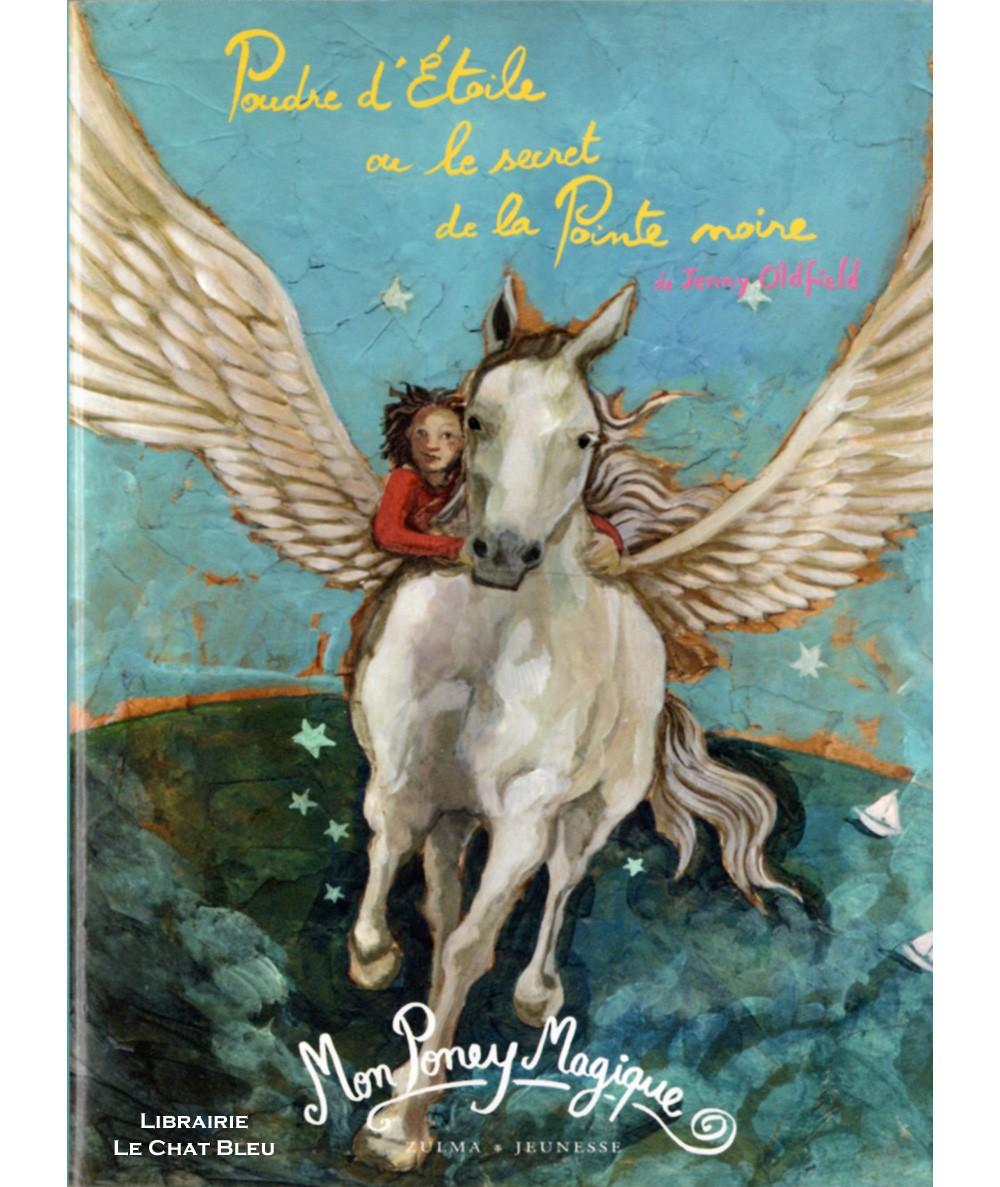 Mon Poney Magique : Poudre d'étoile ou le secret de la Pointe noire (Jenny Oldfield) - Zulma Jeunesse