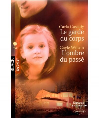 Le garde du corps (Carla Cassidy) - L'ombre du passé (Gayle Wilson) - Harlequin Black Rose N° 17