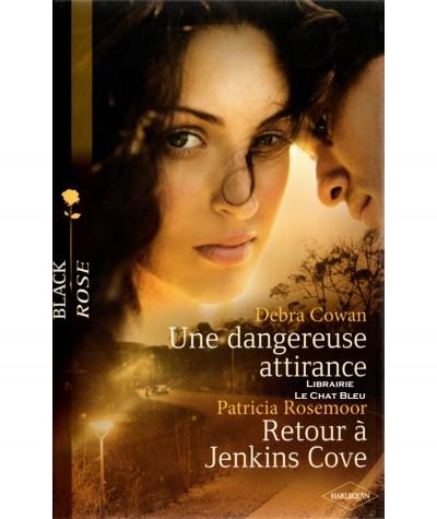 Une dangereuse attirance (Debra Cowan) - Retour à Jenkins Cove (Patricia Rosemoor) - Harlequin Black Rose N° 146