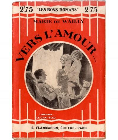 Vers l'amour... (Marie de Wailly) - Les Bons Romans N° 42 - Flammarion