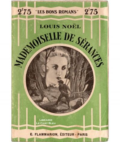 Mademoiselle de Sérances (Louis Noël) - Les Bons Romans N° 32 - Flammarion