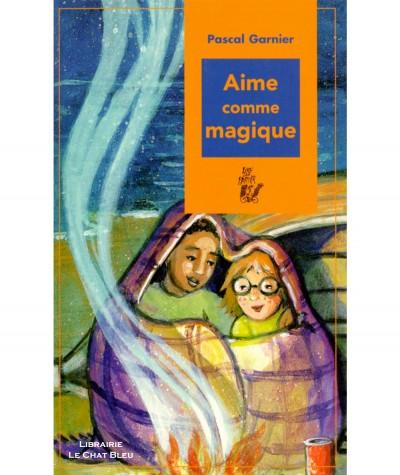 Aime comme magique (Pascal Garnier) - Editions Lire c'est partir