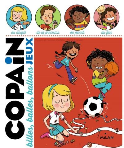 Copain Jeux : Billes, balles, ballons - Editions Milan Jeunesse