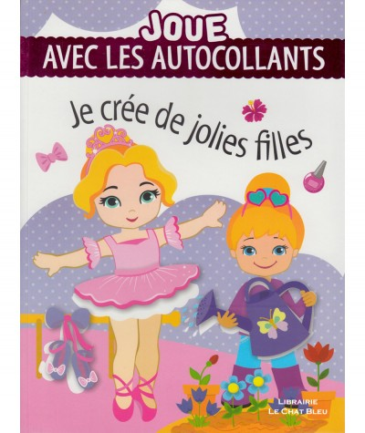 Joue avec les autocollants : Je crée de jolies filles - Editions LLC
