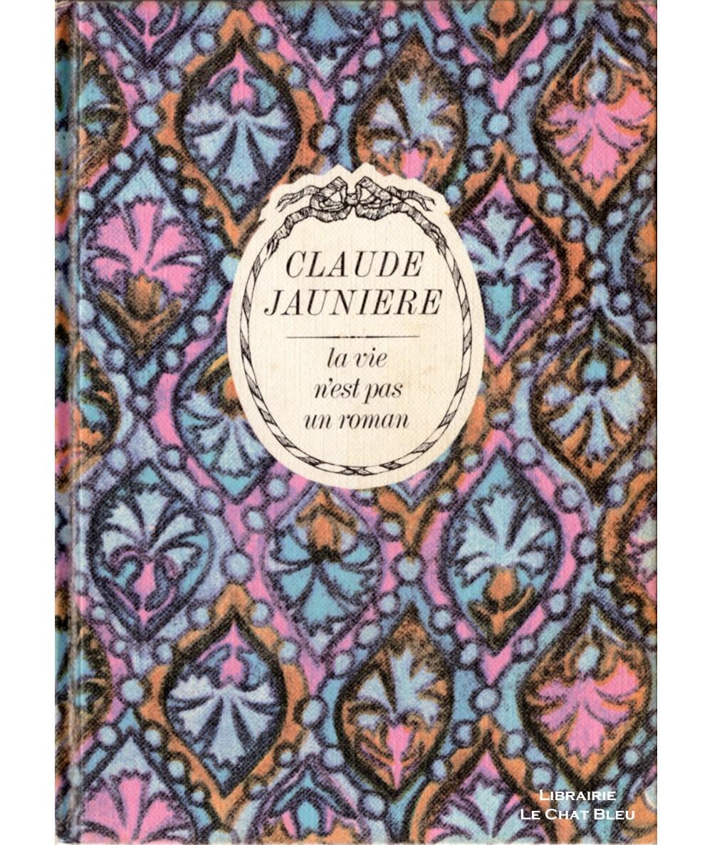 La vie n'est pas un roman (Claude Jaunière) - Collection Arc-en-ciel - Tallandier