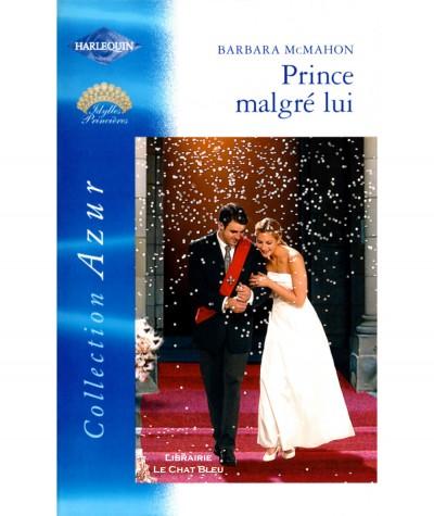 Idylles Princières : Prince malgré lui (Barbara McMahon) - Harlequin Azur N° 2378