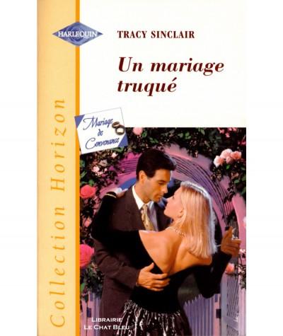 Mariage de Convenance : Un mariage truqué (Tracy Sinclair) - Harlequin Horizon N° 1746