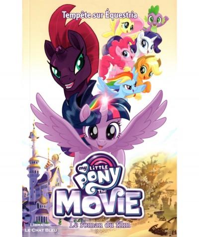 My little pony, the movie : Tempête sur Equestria - Le roman du film - Editions Play Bac