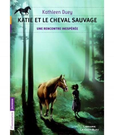 Katie et le cheval sauvage T1 : Une rencontre inespérée (Kathleen Duey) - Flammarion Jeunesse