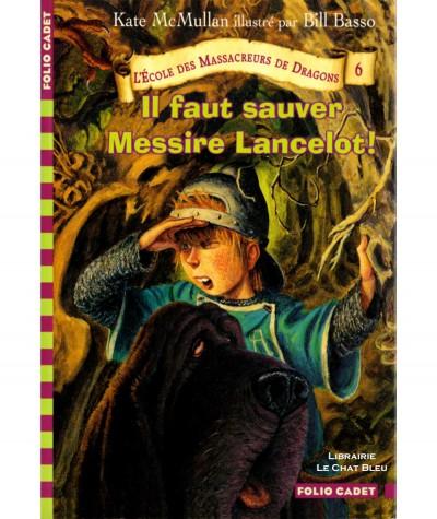 L'école des Massacreurs de Dragons T6 : Il faut sauver Messire Lancelot ! (Kate McMullan) - Folio Cadet N° 443