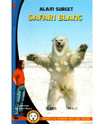 Safari blanc (Alain Surget) - S.O.S. Faune en détresse N° 24 - Editions CALLIGRAM